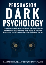 Persuasion Dark Psychology Learn The Dark Secrets Of Emotional Influence Stealth Manipulation Subconscious Persuasion Nlp Unfair Negotiation And Win At The Dark Psychological Warfare