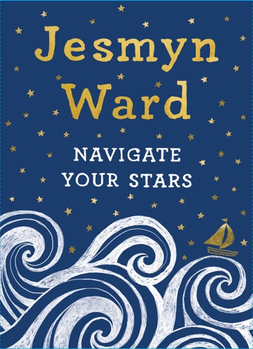 Jesmyn Ward - Navigate Your Stars