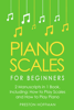 Preston Hoffman - Piano Scales: For Beginners - Bundle - The Only 2 Books You Need to Learn Scales for Piano, Piano Scale Theory and Piano Scales for Beginners Today  artwork
