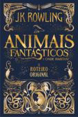 Animais fantásticos e onde habitam: O roteiro original Book Cover