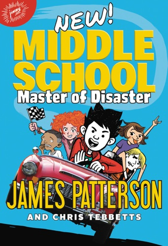 James Patterson, Chris Tebbetts & Jomike Tejido - Middle School: Master of Disaster