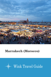 Marrakech (Morocco) - Wink Travel Guide