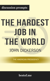 The Hardest Job in the World: The American Presidency by John Dickerson (Discussion Prompts)