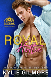 Royal Hottie - Version française (Les Rourke, t. 2)