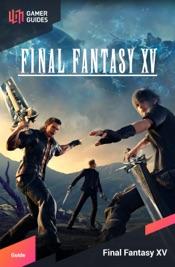 Final Fantasy XV - Strategy Guide