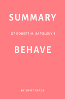 Swift Reads - Summary of Robert M. Sapolsky's Behave by Swift Reads artwork