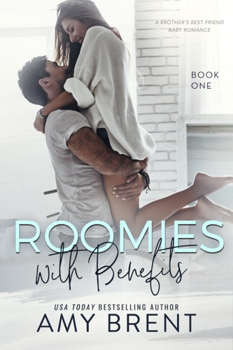 Roomies with Benefits - Amy Brent - Amy Brent