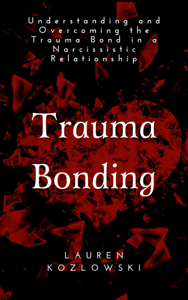 Trauma Bonding: Understanding and Overcoming the Traumatic Bond in a Narcissistic Relationship Boekomslag