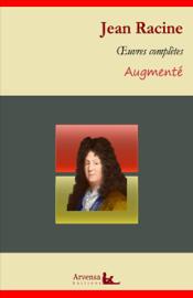 Jean Racine : Oeuvres complètes et annexes (annotées, illustrées)