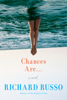 Chances Are . . . - Richard Russo