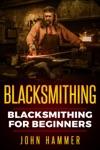 Blacksmithing Blacksmithing For Beginners