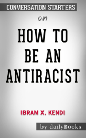 How to Be an Antiracist by Ibram X. Kendi: Conversation Starters