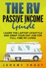 The RV Passive Income Guide: Learn The Laptop Lifestyle And Swap Your Day Job For Full-Time RV Living