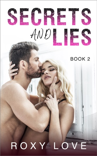 Secrets and Lies - Book Two - Roxy Love - Roxy Love