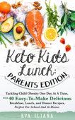 Keto Kids Lunch: Parents Edition Tackling Child Obesity One Day at a Time, With 40 Easy-To-Make Delicious Breakfast, Lunch, and Dinner Recipes, Perfect for School and at Home. Book Cover