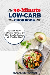 Download and Read Online The 30-Minute Low Carb Cookbook