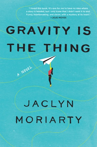Jaclyn Moriarty - Gravity Is the Thing