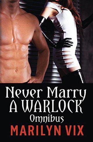 Never Marry A Warlock (A Beware Of Warlocks Novelette #1)