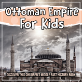 Ottoman Empire For Kids: Discover This Children's Middle East History Book