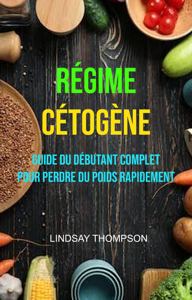 Régime Cétogène : Guide Du Débutant Complet Pour Perdre Du Poids Rapidement Couverture de livre
