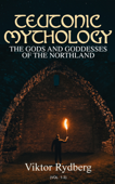 Teutonic Mythology: The Gods and Goddesses of the Northland (Vol. 1-3)