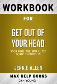 Get Out Of Your Head Stopping The Spiral Of Toxic Thoughts By Jennie Allen Max Help Workbooks