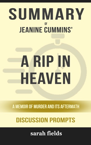 Sarah Fields - Summary of A Rip in Heaven: A Memoir of Murder And Its Aftermath by Jeanine Cummins (Discussion Prompts)