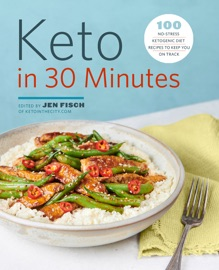 Keto In 30 Minutes 100 No Stress Ketogenic Diet Recipes To Keep You On Track