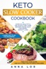Keto Slow Cooker Cookbook: Best Healthy & Delicious High Fat Low Carb Slow Cooker Recipes Made Easy for Rapid Weight Loss (Includes Ketogenic One-Pot Meals & Prep and Go Meal Diet Plan for Beginners)