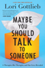 Lori Gottlieb - Maybe You Should Talk to Someone  artwork