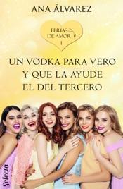 Download Un vodka para Vero y que la ayude el del tercero (Ebrias de amor 1)
