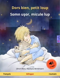 Dors bien, petit loup – Somn uşor, micule lup (français – roumain). Livre bilingue pour enfants à partir de 2-4 ans, avec livre audio MP3 à télécharger