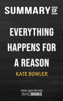 Summary of Everything Happens for a Reason: And Other Lies I've Loved by Kate Bowler  Trivia/Quiz for Fans