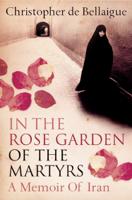 Christopher de Bellaigue - In the Rose Garden of the Martyrs artwork