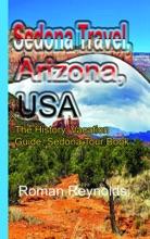 Sedona Travel, Arizona, USA: The History, Vacation Guide, Sedona Tour Book