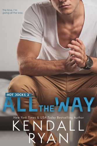 Kendall Ryan - All the Way