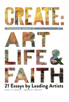 Create: Transforming Stories of Art, Life & Faith