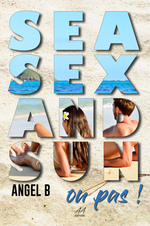 Sea, Sex and Sun... ou pas ! - Angel.B