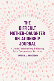 The Difficult Mother-Daughter Relationship Journal