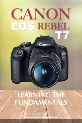 Canon EOS Rebel T7: Learning the Fundamental