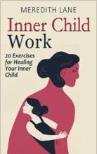 Inner Child Work: 20 Exercises for Healing Your Inner Child