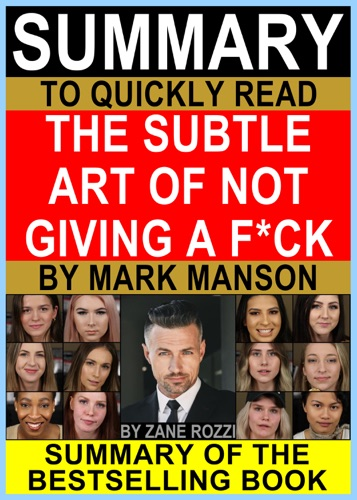 Zane Rozzi - Summary to Quickly Read The Subtle Art of Not Giving a F*ck by Mark Manson