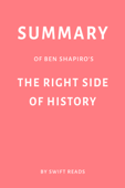 Summary of Ben Shapiro's The Right Side of History by Swift Reads