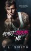 Heartbreak Me - T.L. Smith