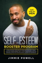 Self-esteem Booster Program: Overcome Self-Criticism by improving Your Self-Imagine through Assertiveness, Self-Love & Compassion, Positive Thinking & effective Psychological Cognitive Techniques