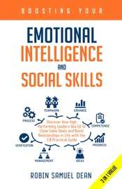 Boosting Your Emotional Intelligence And Social Skills Discover How High Performing Leaders Use Eq To Close Sales Deals And Boost Relationships In Life With The 2 0 Practical Guide