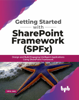 Vipul Jain - Getting Started with SharePoint Framework (SPFx): Design and Build Engaging Intelligent Applications Using SharePoint Framework artwork