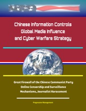Chinese Information Controls, Global Media Influence, and Cyber Warfare Strategy: Great Firewall of the Chinese Communist Party, Online Censorship and Surveillance Mechanisms, Journalist Harassment