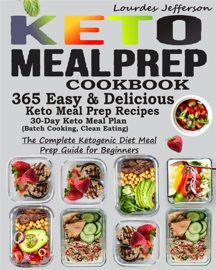 Keto Meal Prep Cookbook: The Complete Ketogenic Diet Meal Prep Guide for Beginners: 365 Keto Meal Prep Recipes for Faster Weight Loss: 30 Days Keto Meal Plan (Batch Cooking, Clean Eating)