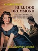 Bull-dog Drummond: The Adventures Of A Demobilised Officer Who Found Peace Dull